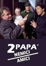 2 papà nemici amici - Film Completo