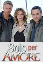 Solo per amore - Fiction Serie Tv
